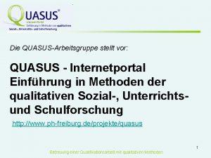 Die QUASUSArbeitsgruppe stellt vor QUASUS Internetportal Einfhrung in