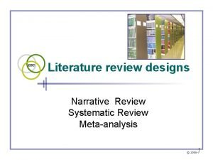 Literature review designs Narrative Review Systematic Review Metaanalysis