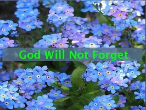 God Will Not Forget God Will Not Forget