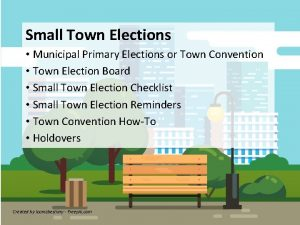 Small Town Elections Municipal Primary Elections or Town