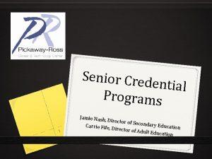 Senior Cred ential Programs Jamie Nash 1 Director
