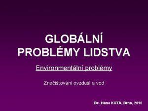 GLOBLN PROBLMY LIDSTVA Environmentln problmy Zneiovn ovzdu a
