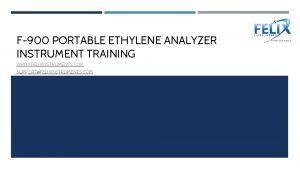 F900 PORTABLE ETHYLENE ANALYZER INSTRUMENT TRAINING WWW FELIXINSTRUMENTS