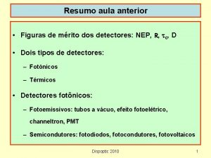 Resumo aula anterior Figuras de mrito dos detectores