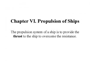Chapter VI Propulsion of Ships The propulsion system