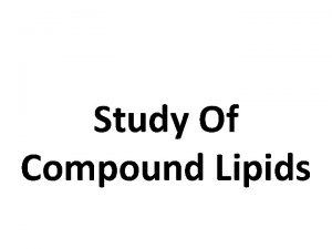 Study Of Compound Lipids Compound Lipids Compound lipids