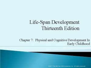 LifeSpan Development Thirteenth Edition Chapter 7 Physical and