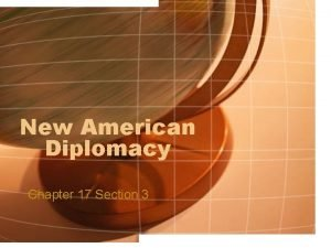 New American Diplomacy Chapter 17 Section 3 Election