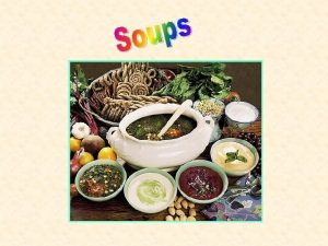 Prepare Cook Basic Soups unlike Sauces are a