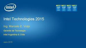 Intel Technologies 2015 Ing Marcelo E Volpi Gerente