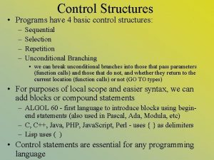 Control Structures Programs have 4 basic control structures