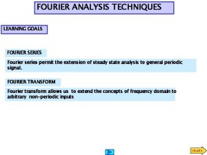 FOURIER ANALYSIS TECHNIQUES LEARNING GOALS FOURIER SERIES Fourier