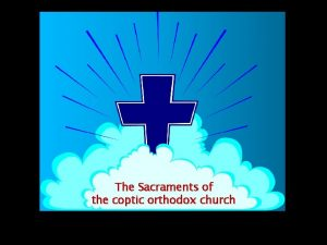 The Sacraments of the coptic orthodox church WHAT
