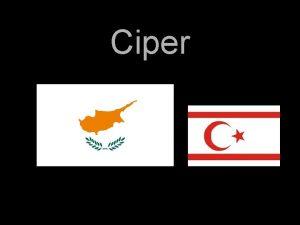Ciper Osnovni podatki Uradno ime Kipriaki Dimokratia grko