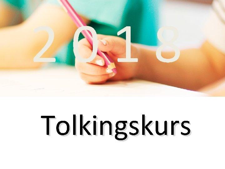 2018 Tolkingskurs PROGRAM Tolking av elevrapporter Teoretisk pfyll
