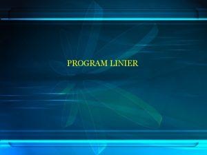 PROGRAM LINIER ISTILAH 1 Model Matematika Fungsi Objektif