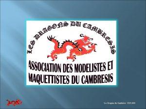 Les Dragons du Cambrsis CDP 2009 CETTE PRESENTATION