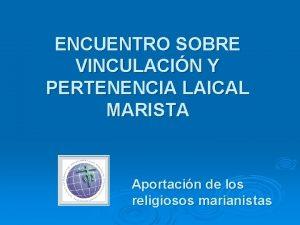 ENCUENTRO SOBRE VINCULACIN Y PERTENENCIA LAICAL MARISTA Aportacin
