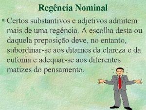 Regncia Nominal Certos substantivos e adjetivos admitem mais