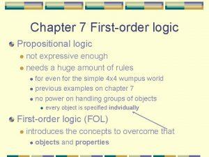 Chapter 7 Firstorder logic Propositional logic not expressive
