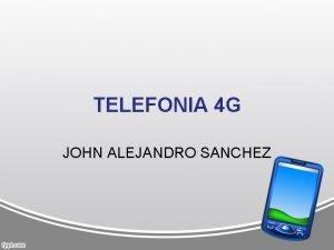 TELEFONIA 4 G JOHN ALEJANDRO SANCHEZ QUE ES