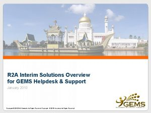 R 2 A Interim Solutions Overview for GEMS