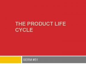 THE PRODUCT LIFE CYCLE SERM 51 Product Life