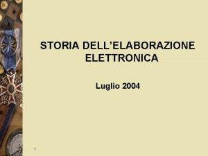 STORIA DELLELABORAZIONE ELETTRONICA Luglio 2004 1 PREISTORIA Abaco
