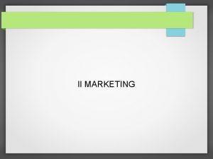 Il MARKETING Il Marketing Il marketing pu essere