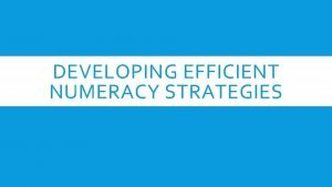 DEVELOPING EFFICIENT NUMERACY STRATEGIES DEVELOPING EFFICIENT NUMERACY STRATEGIES