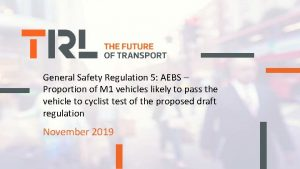 General Safety Regulation 5 AEBS Proportion of M