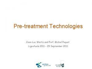 Pretreatment Technologies JeanLuc Wertz and Prof Michel Paquot