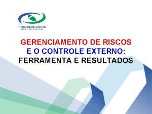 GERENCIAMENTO DE RISCOS E O CONTROLE EXTERNO FERRAMENTA