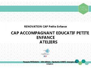 RENOVATION CAP Petite Enfance CAP ACCOMPAGNANT EDUCATIF PETITE