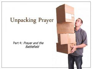 Unpacking Prayer Part 4 Prayer and the Battlefield