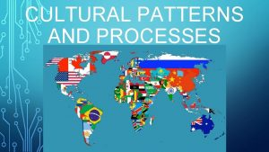 CULTURAL PATTERNS AND PROCESSES BIG IDEAS Patterns and