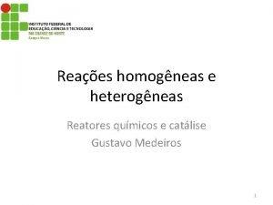 Reaes homogneas e heterogneas Reatores qumicos e catlise