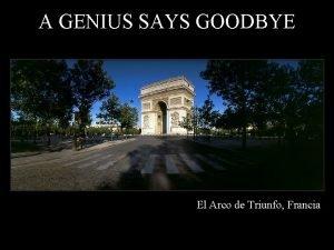 A GENIUS SAYS GOODBYE El Arco de Triunfo