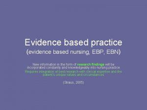 Evidence based practice evidence based nursing EBP EBN