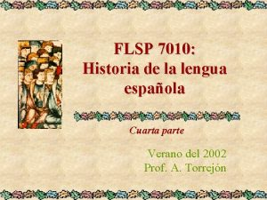 FLSP 7010 Historia de la lengua espaola Cuarta