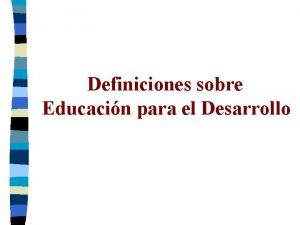Definiciones sobre Educacin para el Desarrollo Educacin para