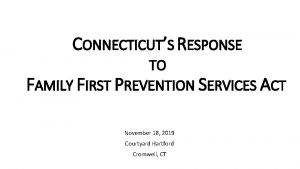 CONNECTICUTS RESPONSE TO FAMILY FIRST PREVENTION SERVICES ACT