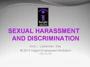 SEXUAL HARASSMENT AND DISCRIMINATION Amy L Lieberman Esq