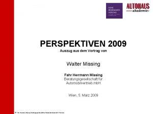 PERSPEKTIVEN 2009 Auszug aus dem Vortrag von Walter