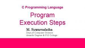 C Programming Language Program Execution Steps M Suwarnalatha