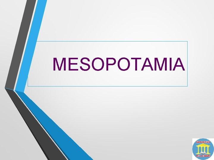 MESOPOTAMIA PRIMERAS CIVILIZACIONES URBANAS Desarrollo de las primeras