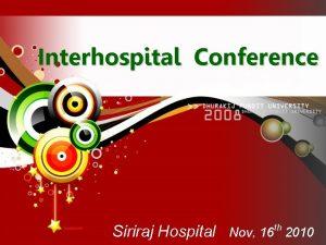 Interhospital Conference Siriraj Hospital Nov 16 th 2010