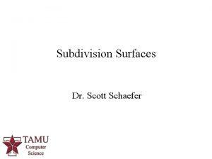 Subdivision Surfaces Dr Scott Schaefer 1 Bspline Surfaces