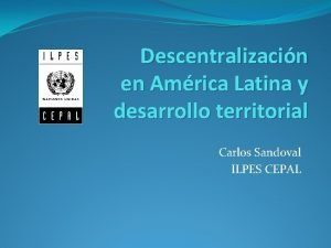 Descentralizacin en Amrica Latina y desarrollo territorial Carlos