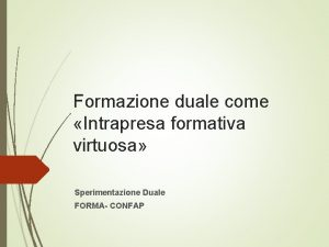 Formazione duale come Intrapresa formativa virtuosa Sperimentazione Duale